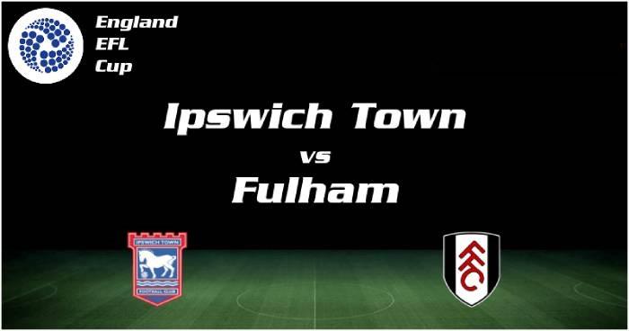 Soi kèo nhà cái Ipswich vs Fulham– Cúp Liên đoàn Anh- 17/09/2020