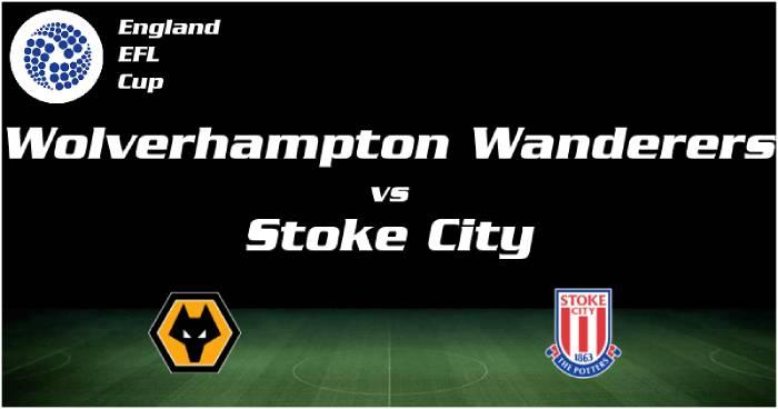Soi kèo nhà cái Wolverhampton vs Stoke City– Cúp Liên đoàn Anh- 18/09/2020
